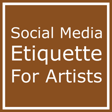"Social Media ""Netiquette"" for Successful Artists"