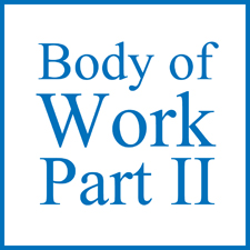 BODY OF WORK - PART II