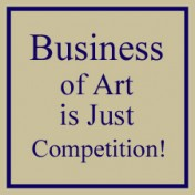 Think of the Business of Art as an Art Competition!