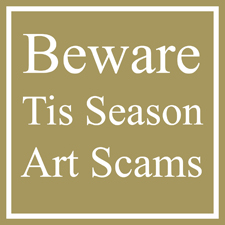 Beware!  Tis the Season for Art Scammers