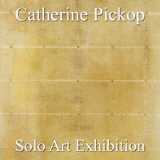 Catherine Pickop - Solo Art Exhibition
