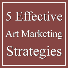 5 Tips for Creating an Effective Art Marketing Strategy