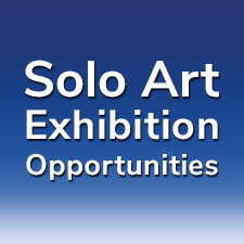 """19th """"Solo Art Series"""" - 4 Solo Exhibitions & 8 Artist Showcases Will Be Awarded"""