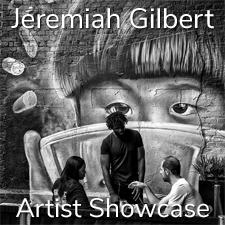 Jeremiah Gilbert - Artist Showcase